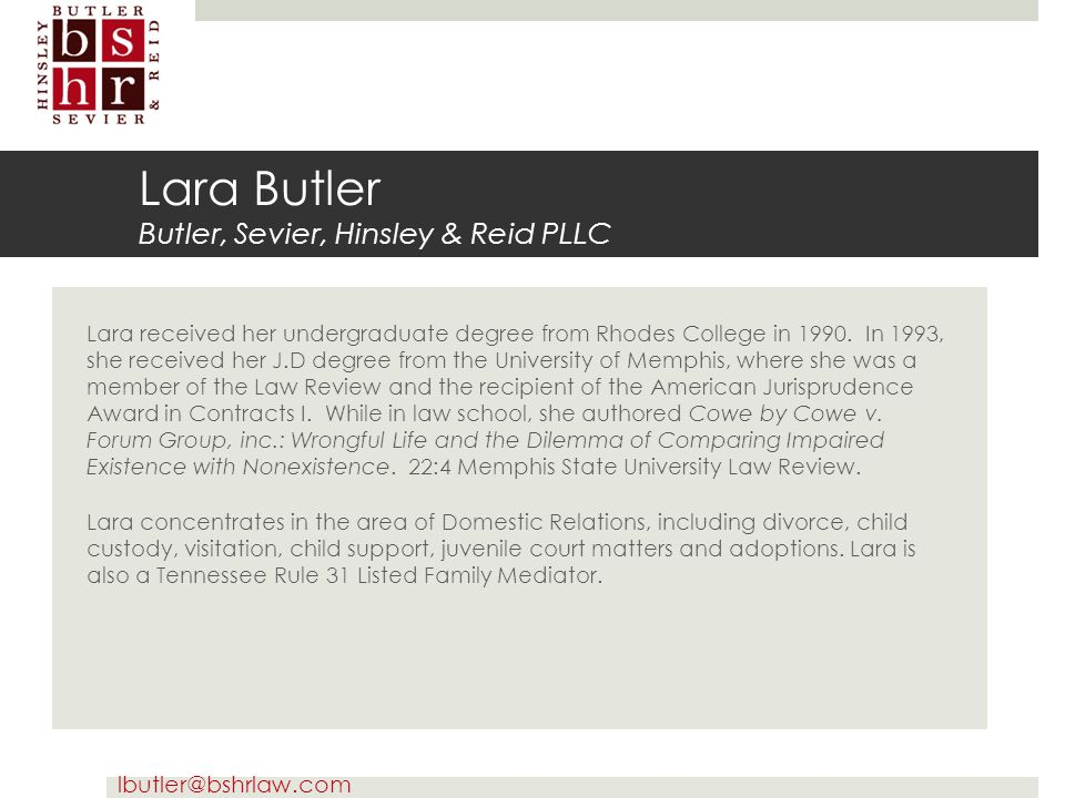 lbutler@bshrlaw.com Lara Butler Butler, Sevier, Hinsley & Reid PLLC Lara received her undergraduate degree from Rhodes College in 1990. In 1993, she r