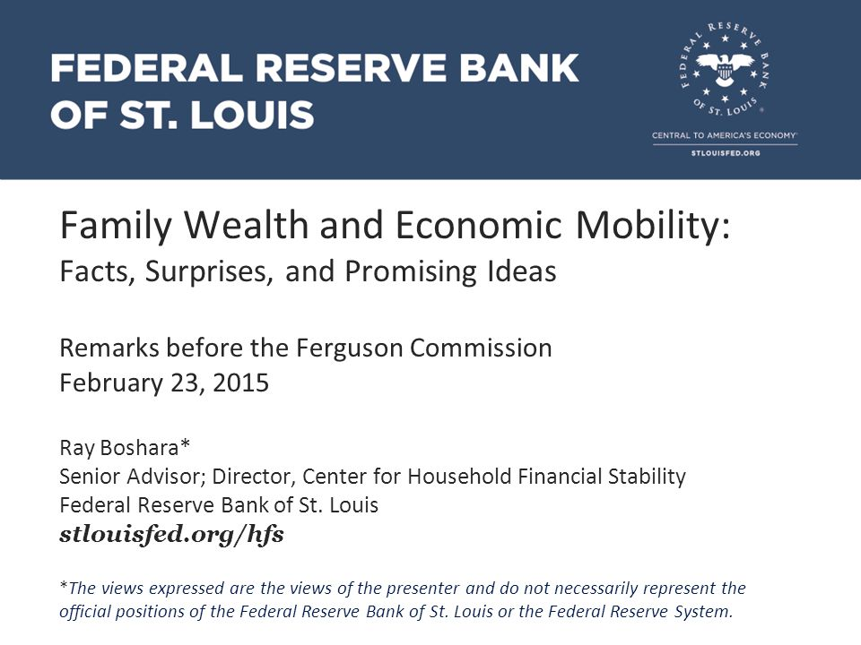 Family Wealth and Economic Mobility: Facts, Surprises, and Promising Ideas Remarks before the Ferguson Commission February 23, 2015 Ray Boshara* Senio