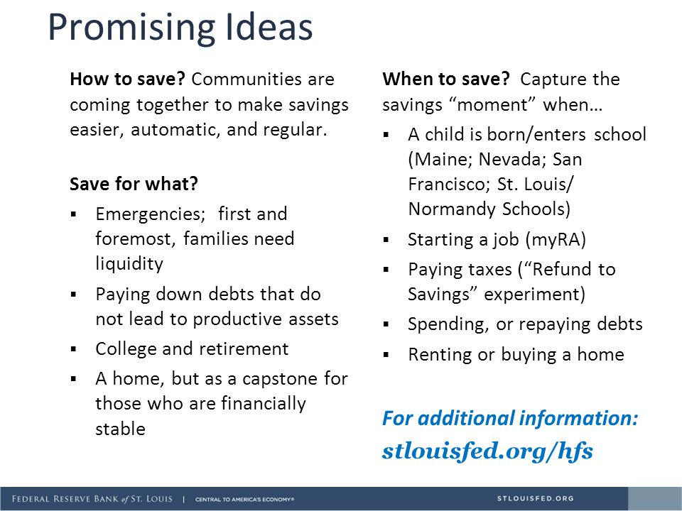 Promising Ideas How to save? Communities are coming together to make savings easier, automatic, and regular. Save for what?  Emergencies; first and f