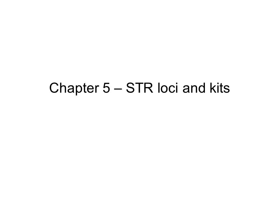 Chapter 5 – STR loci and kits