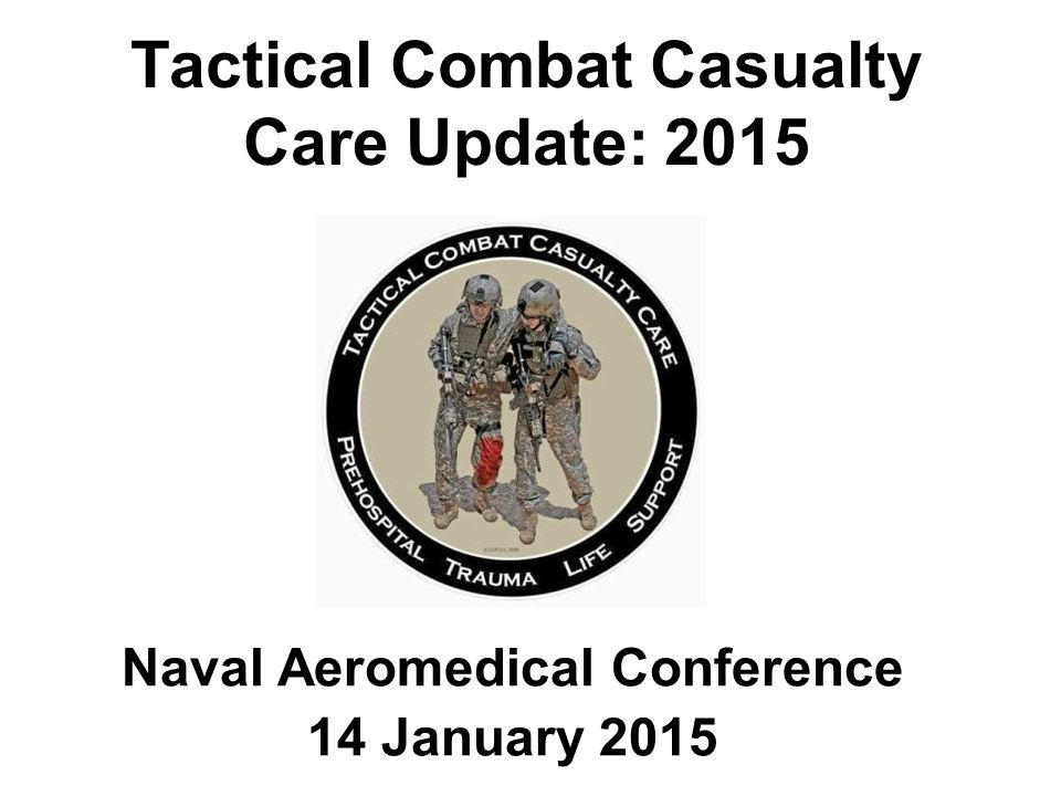 TCCC Guidelines: Proposed Changes 2015 Ondansetron instead of promethazine for nausea and/or vomiting –LCDR Dana Onifer Cric-Key for surgical airways –LTC Bob Mabry Abdominal Aortic Junctional Tourniquet –COL Samual Sauer XSTAT –SGMs Sims and Bowling; MSG Montgomery iTClamp –Dr.