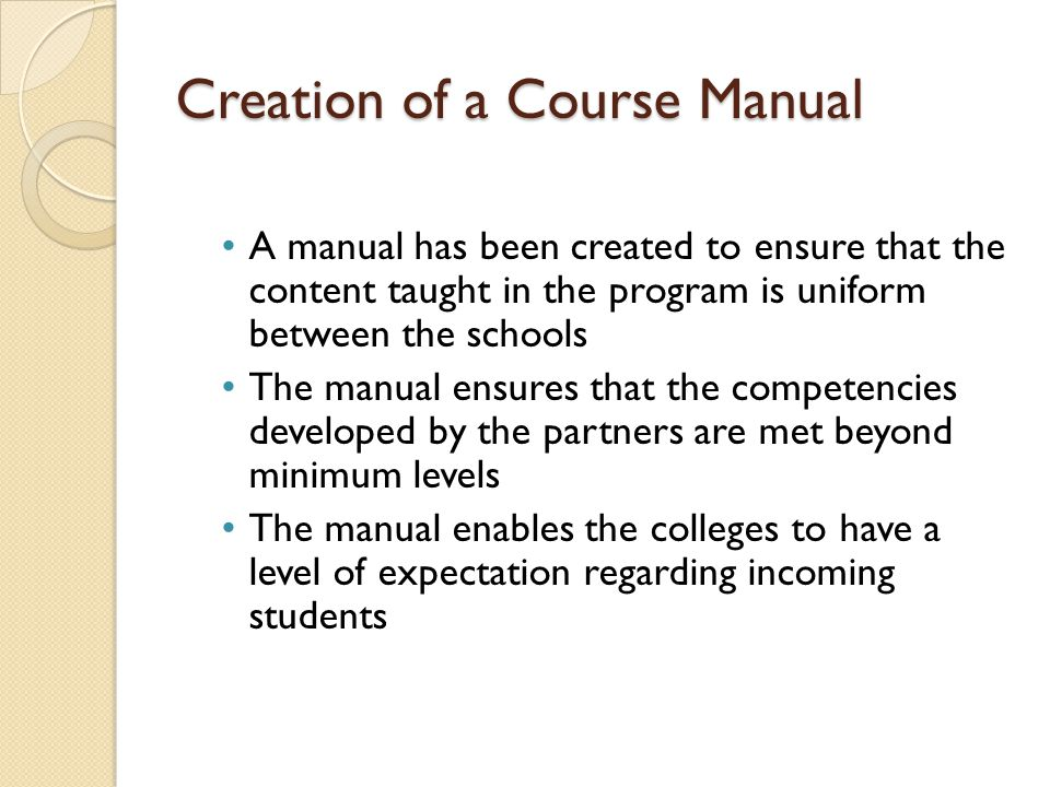 Creation of a Course Manual A manual has been created to ensure that the content taught in the program is uniform between the schools The manual ensur
