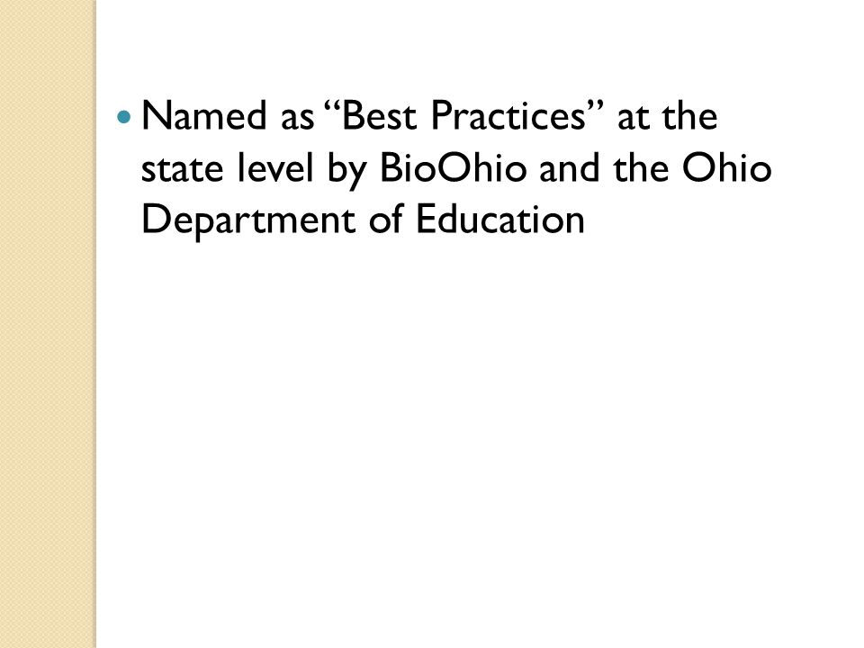 "Named as ""Best Practices"" at the state level by BioOhio and the Ohio Department of Education"
