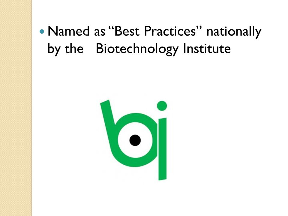 "Named as ""Best Practices"" nationally by the Biotechnology Institute"