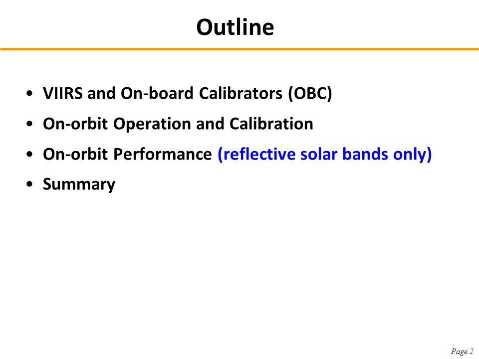 Outline VIIRS and On-board Calibrators (OBC) On-orbit Operation and Calibration On-orbit Performance (reflective solar bands only) Summary Page 2