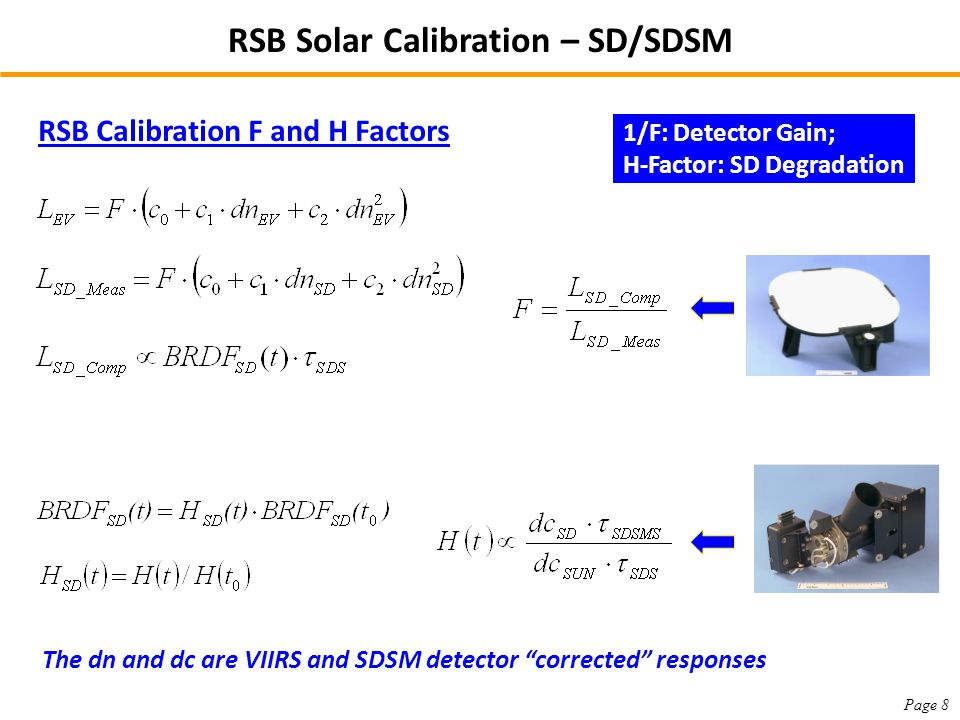 The dn and dc are VIIRS and SDSM detector corrected responses RSB Solar Calibration – SD/SDSM RSB Calibration F and H Factors Page 8 1/F: Detector Gain; H-Factor: SD Degradation
