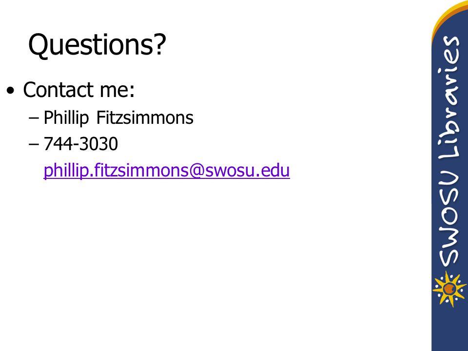 Questions? Contact me: –Phillip Fitzsimmons –744-3030 phillip.fitzsimmons@swosu.edu
