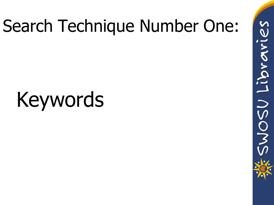 Search Technique Number One: Keywords