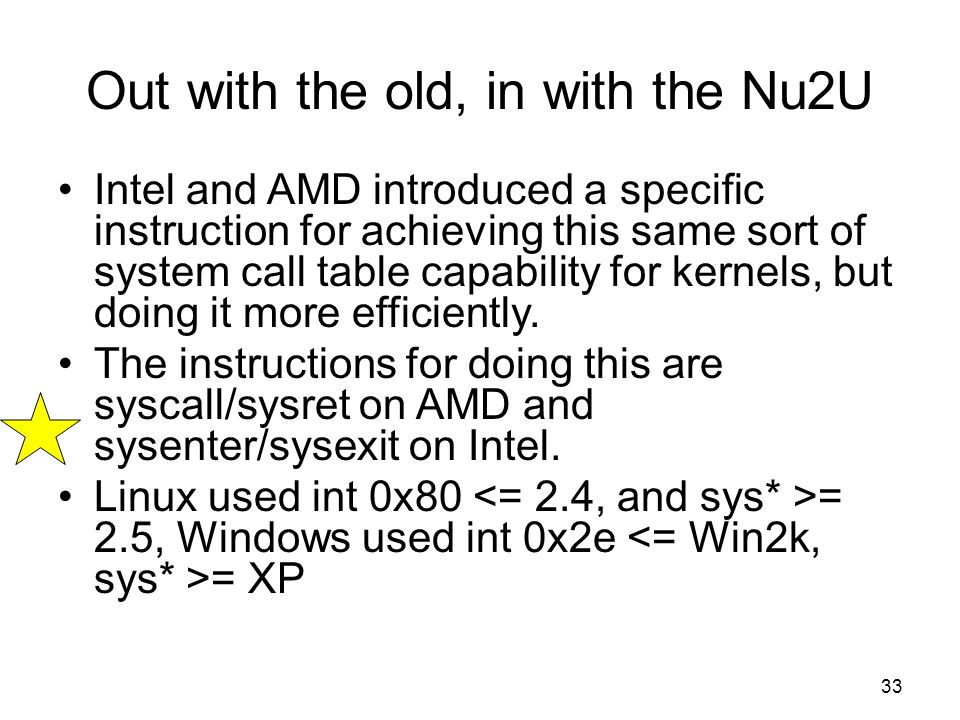 Out with the old, in with the Nu2U Intel and AMD introduced a specific instruction for achieving this same sort of system call table capability for kernels, but doing it more efficiently.