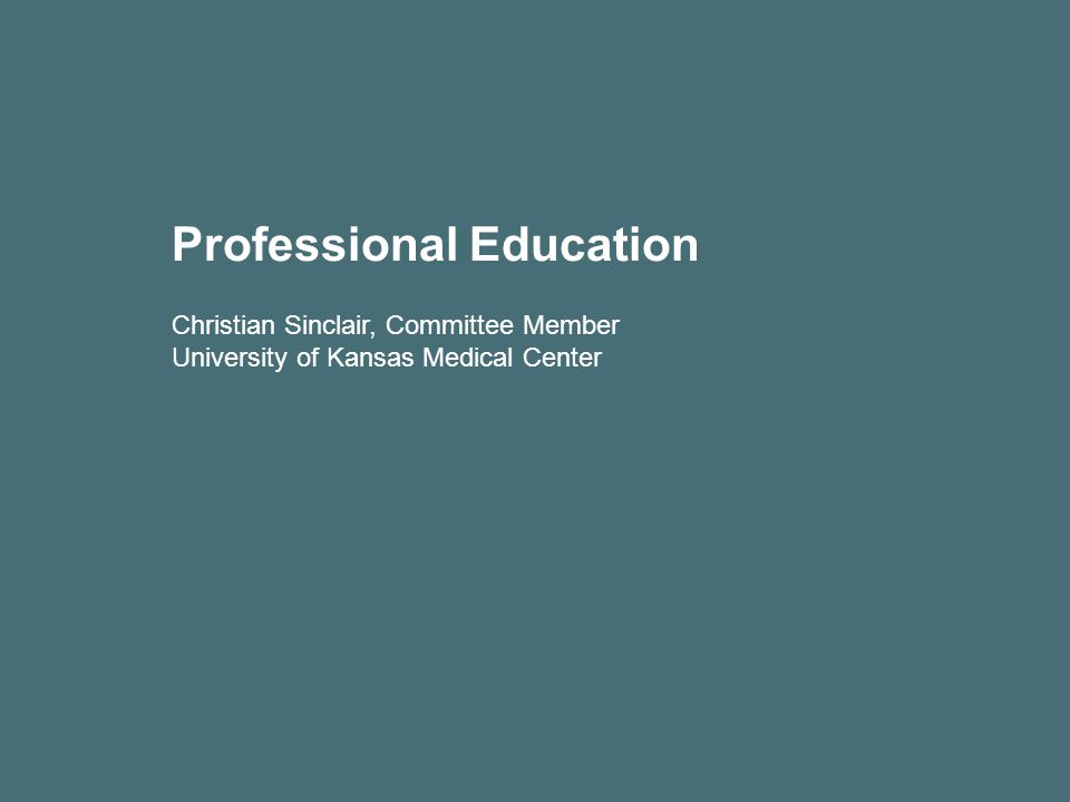 Professional Education Christian Sinclair, Committee Member University of Kansas Medical Center