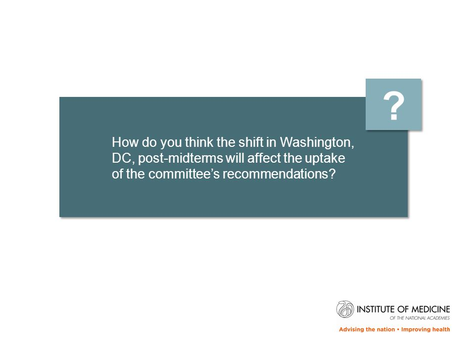 How do you think the shift in Washington, DC, post-midterms will affect the uptake of the committee's recommendations