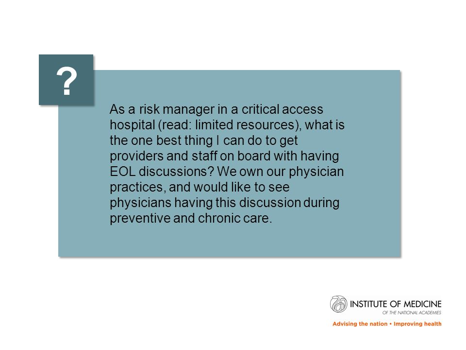 As a risk manager in a critical access hospital (read: limited resources), what is the one best thing I can do to get providers and staff on board with having EOL discussions.