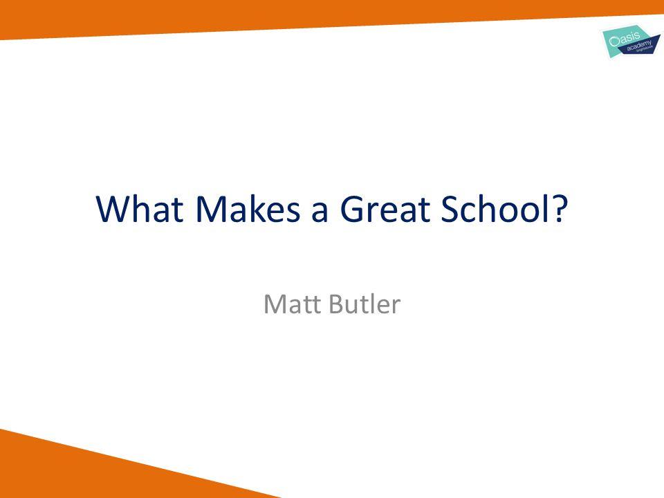 What Makes a Great School Matt Butler