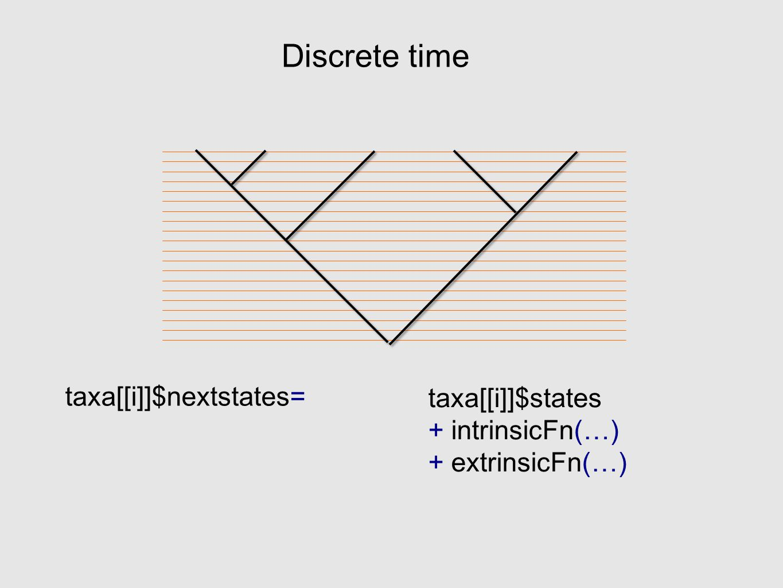 Discrete time taxa[[i]]$nextstates= taxa[[i]]$states + intrinsicFn(…) + extrinsicFn(…)