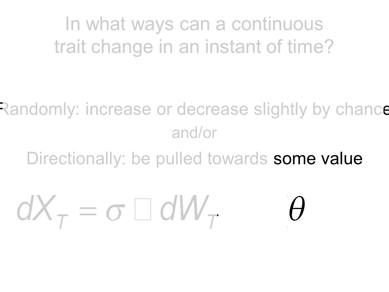 Randomly: increase or decrease slightly by chance Directionally: be pulled towards some value and/or Adds the entire difference In what ways can a continuous trait change in an instant of time?