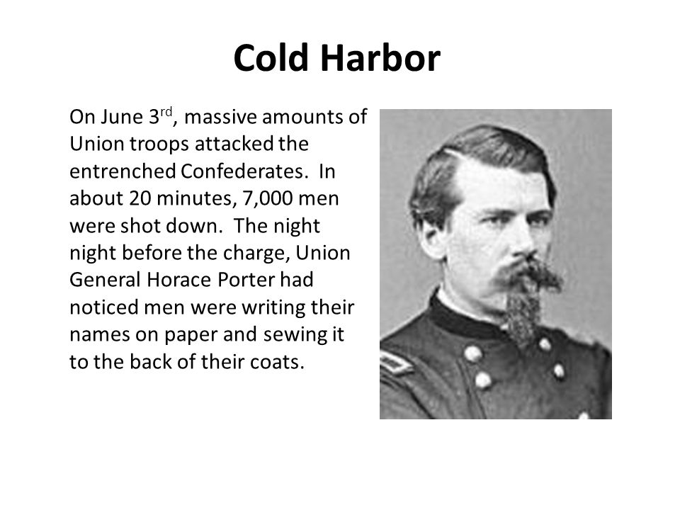 Cold Harbor On June 3 rd, massive amounts of Union troops attacked the entrenched Confederates.