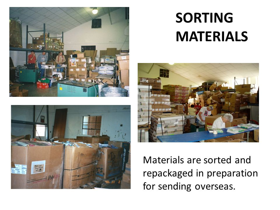 SORTING MATERIALS Materials are sorted and repackaged in preparation for sending overseas.
