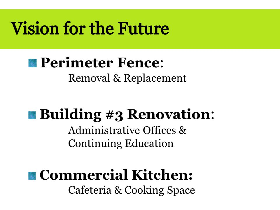 Perimeter Fence : Removal & Replacement Building #3 Renovation : Administrative Offices & Continuing Education Commercial Kitchen: Cafeteria & Cooking Space