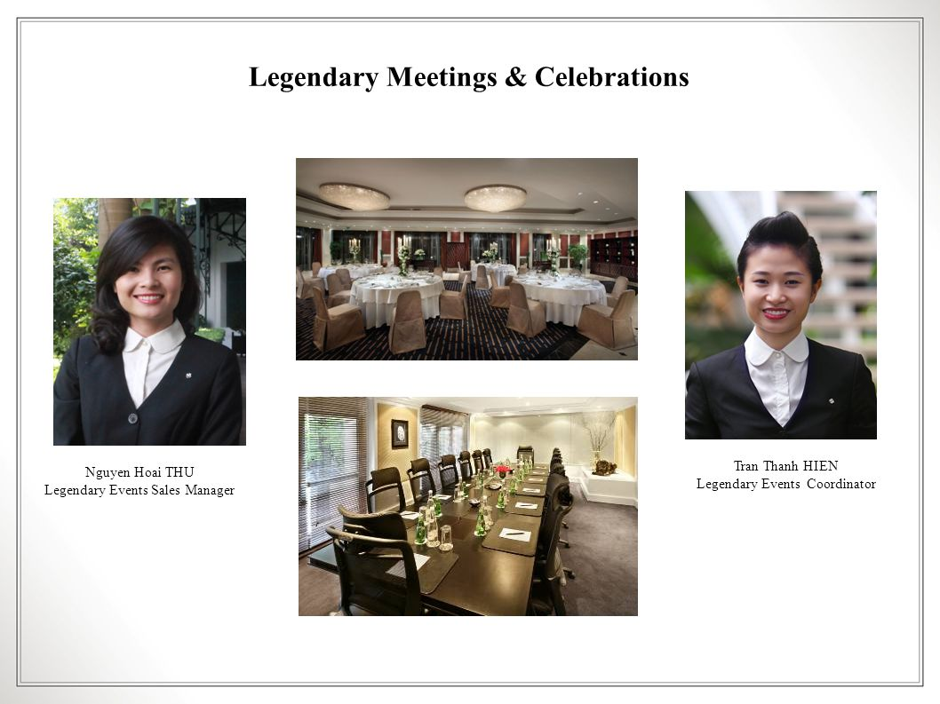 Legendary Meetings & Celebrations Nguyen Hoai THU Legendary Events Sales Manager Tran Thanh HIEN Legendary Events Coordinator