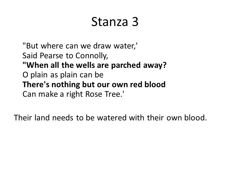 Stanza 3 But where can we draw water, Said Pearse to Connolly, When all the wells are parched away.