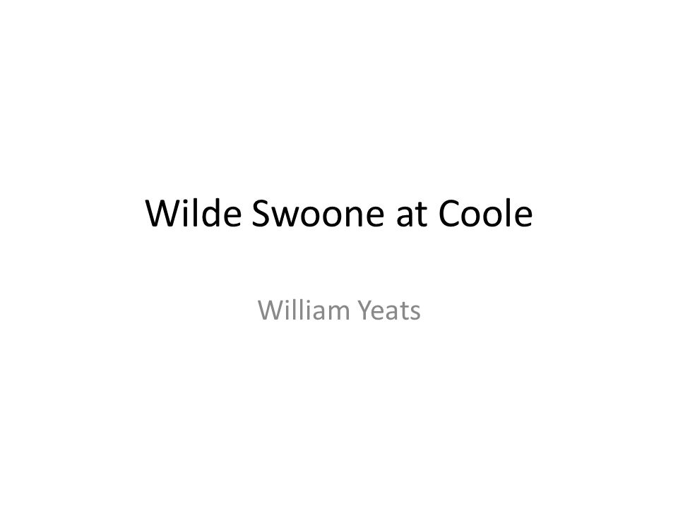 Wilde Swoone at Coole William Yeats