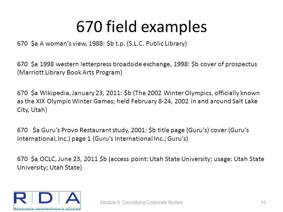 670 field examples 670 $a A woman's view, 1988: $b t.p. (S.L.C. Public Library) 670 $a 1998 western letterpress broadside exchange, 1998: $b cover of