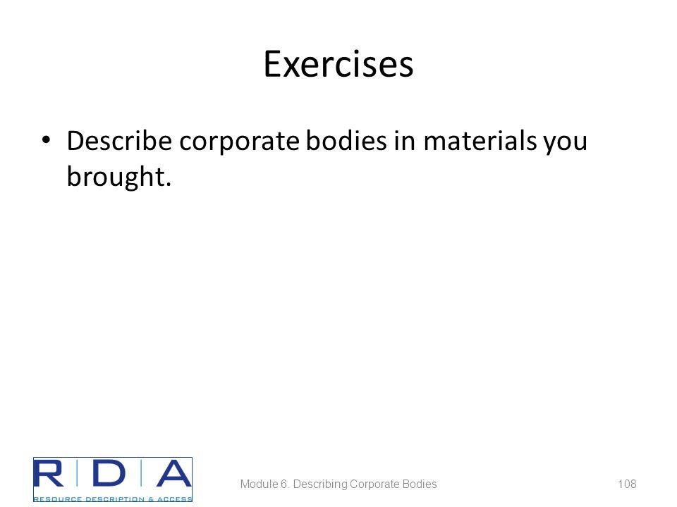 Exercises Describe corporate bodies in materials you brought. Module 6. Describing Corporate Bodies108