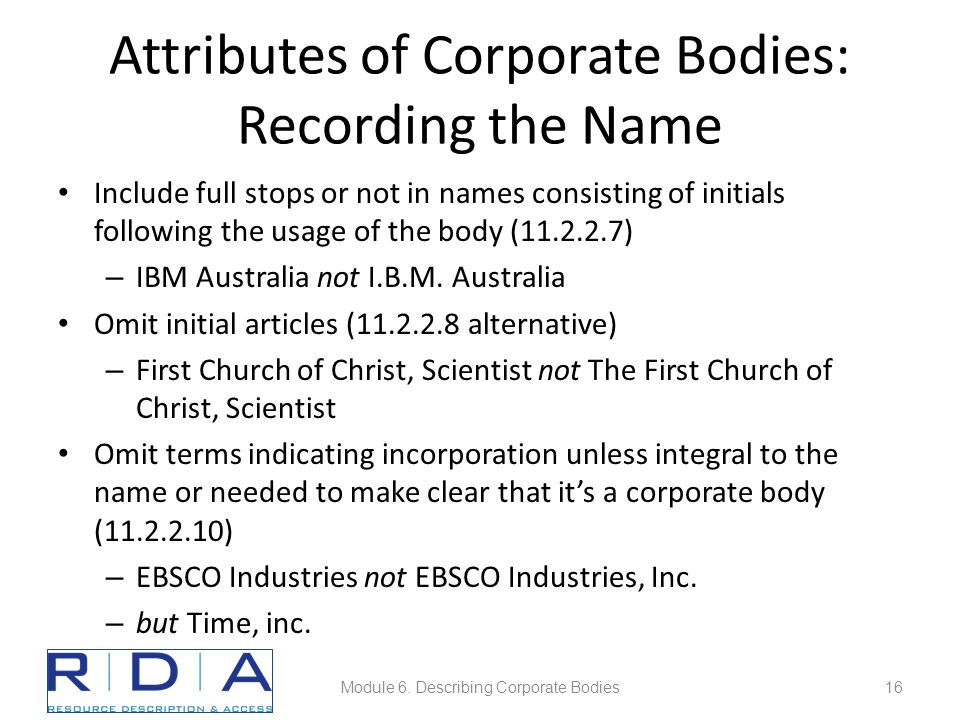 Attributes of Corporate Bodies: Recording the Name Include full stops or not in names consisting of initials following the usage of the body (11.2.2.7) – IBM Australia not I.B.M.