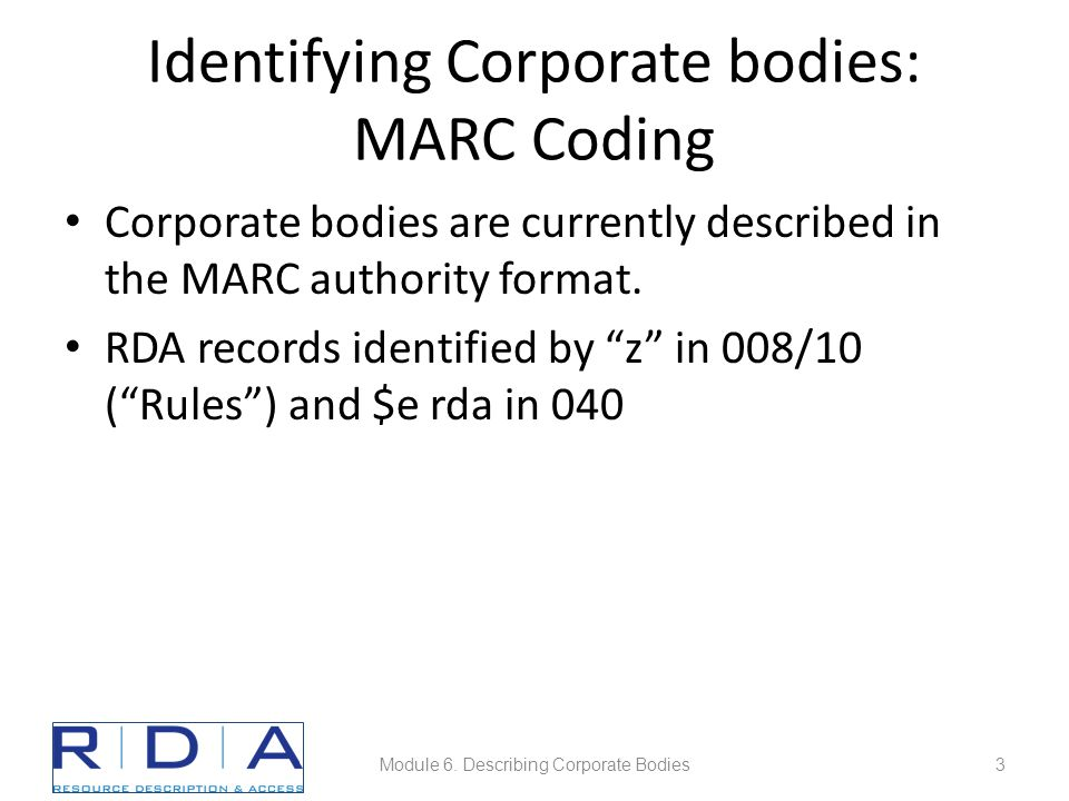 Identifying Corporate bodies: MARC Coding Corporate bodies are currently described in the MARC authority format.