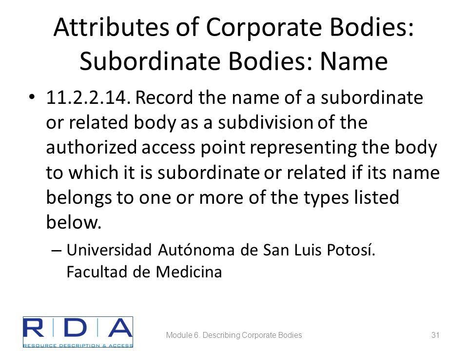 Attributes of Corporate Bodies: Subordinate Bodies: Name 11.2.2.14.