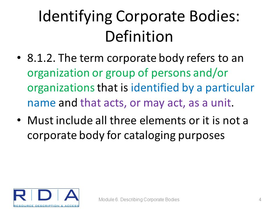 Attributes of Corporate Bodies: Subordinate Bodies: Name Basic rule the same as for non-subordinate bodies (11.2.2.13) – Record the name as it appears unless the name belongs to one of the categories listed in 11.2.2.14 – Note 11.2.2.14.6 applies only to non-government bodies.