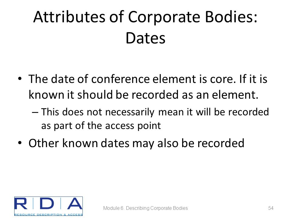 Attributes of Corporate Bodies: Dates The date of conference element is core.