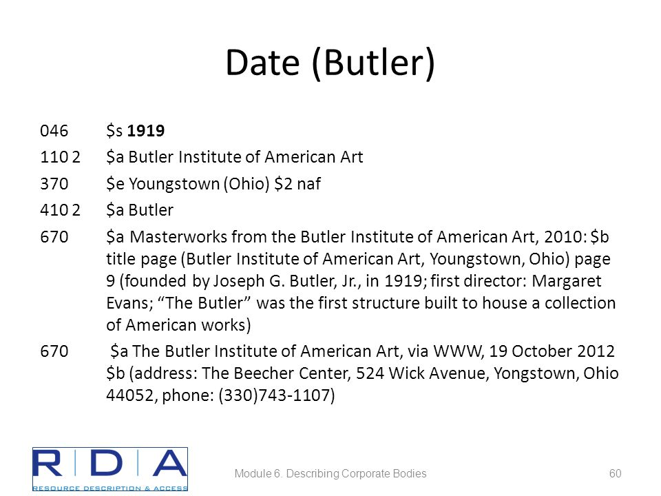 Date (Butler) 046$s 1919 110 2$a Butler Institute of American Art 370$e Youngstown (Ohio) $2 naf 410 2$a Butler 670$a Masterworks from the Butler Inst