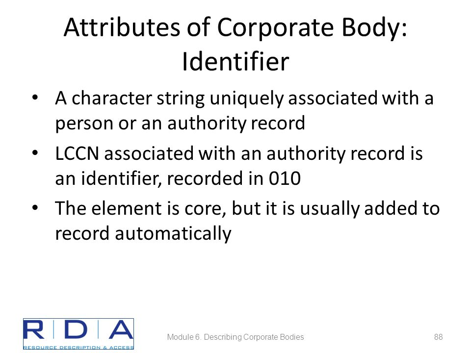 Attributes of Corporate Body: Identifier A character string uniquely associated with a person or an authority record LCCN associated with an authority