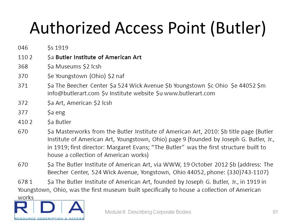 Authorized Access Point (Butler) 046$s 1919 110 2$a Butler Institute of American Art 368$a Museums $2 lcsh 370$e Youngstown (Ohio) $2 naf 371$a The Be