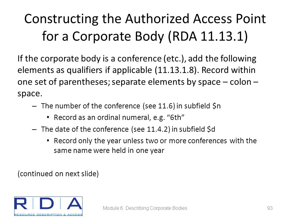 Constructing the Authorized Access Point for a Corporate Body (RDA 11.13.1) If the corporate body is a conference (etc.), add the following elements a