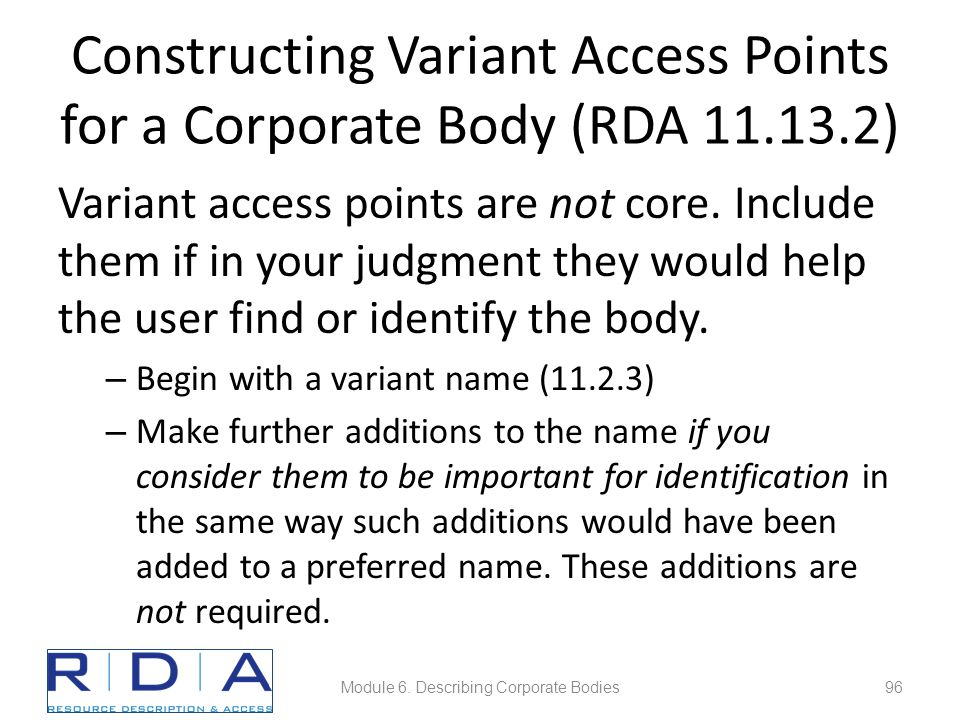 Constructing Variant Access Points for a Corporate Body (RDA 11.13.2) Variant access points are not core.