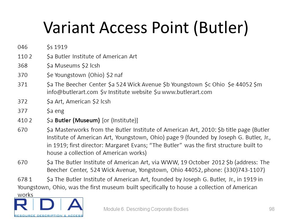 Variant Access Point (Butler) 046$s 1919 110 2$a Butler Institute of American Art 368$a Museums $2 lcsh 370$e Youngstown (Ohio) $2 naf 371$a The Beech