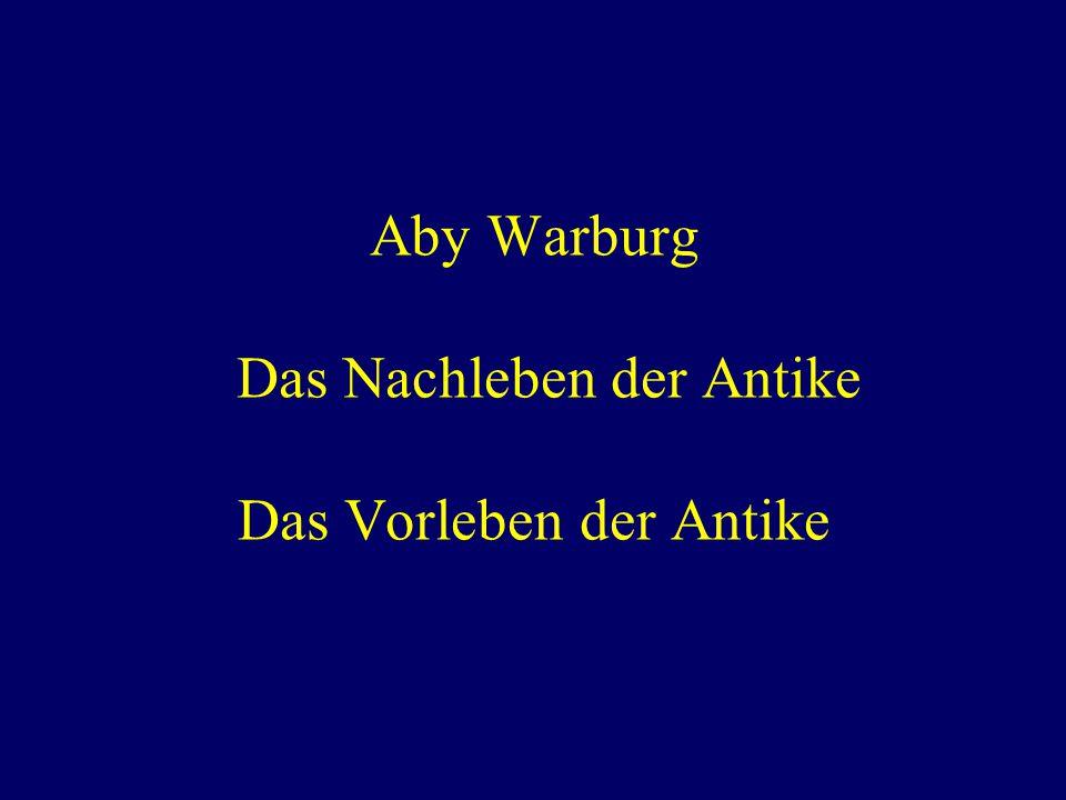 Aby Warburg Das Nachleben der Antike Das Vorleben der Antike