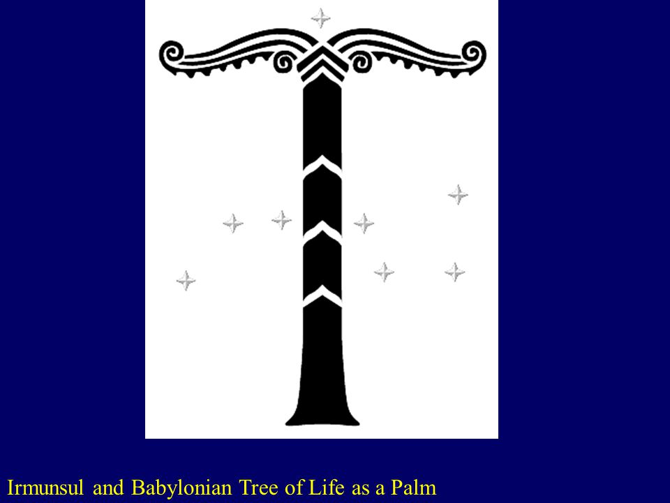 Irmunsul and Babylonian Tree of Life as a Palm www.antiqillum.com/ texts/bg/Rose_Croix/RC008.htm