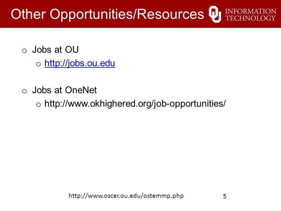 Other Opportunities/Resources o Jobs at OU o http://jobs.ou.edu http://jobs.ou.edu o Jobs at OneNet o http://www.okhighered.org/job-opportunities/ htt
