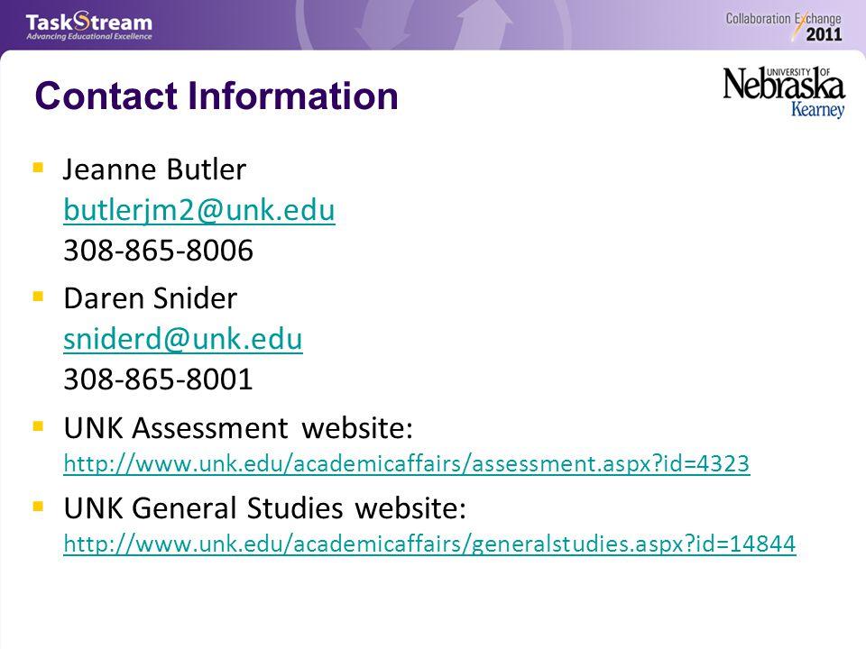 Contact Information  Jeanne Butler butlerjm2@unk.edu 308-865-8006 butlerjm2@unk.edu  Daren Snider sniderd@unk.edu 308-865-8001 sniderd@unk.edu  UNK Assessment website: http://www.unk.edu/academicaffairs/assessment.aspx id=4323 http://www.unk.edu/academicaffairs/assessment.aspx id=4323  UNK General Studies website: http://www.unk.edu/academicaffairs/generalstudies.aspx id=14844 http://www.unk.edu/academicaffairs/generalstudies.aspx id=14844