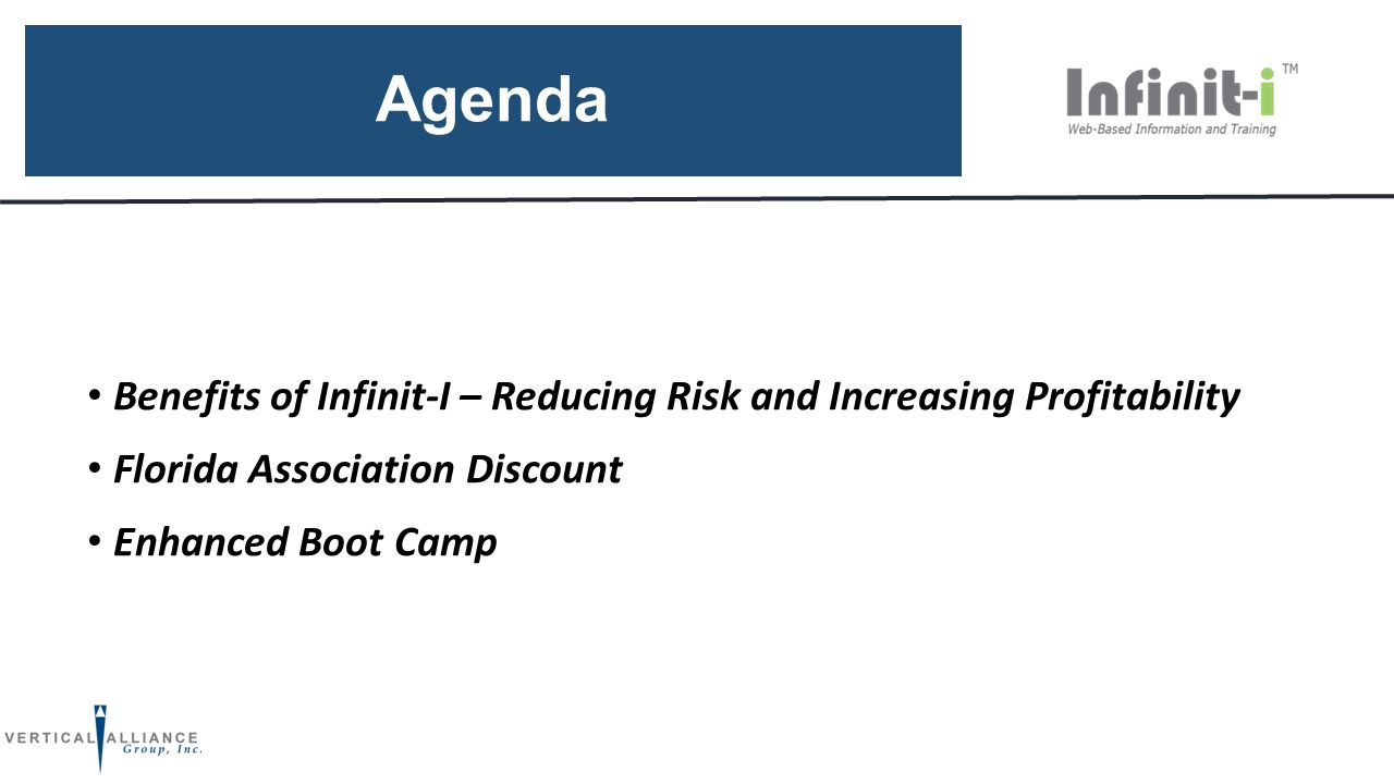 Agenda Benefits of Infinit-I – Reducing Risk and Increasing Profitability Florida Association Discount Enhanced Boot Camp