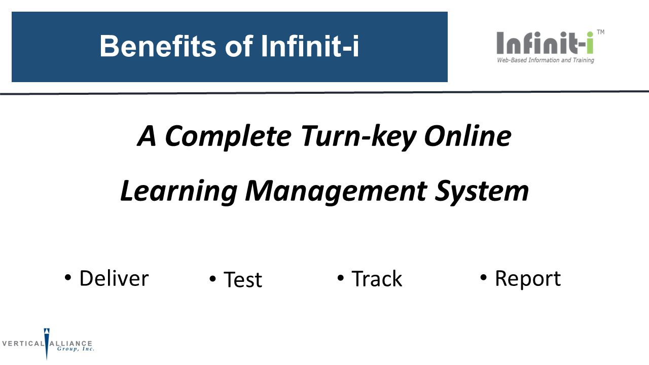 Benefits of Infinit-i A Complete Turn-key Online Learning Management System Deliver Test Track Report