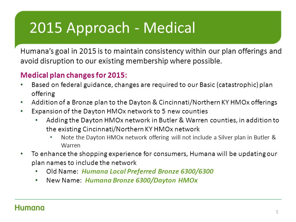 2015 Approach - Medical Humana's goal in 2015 is to maintain consistency within our plan offerings and avoid disruption to our existing membership where possible.