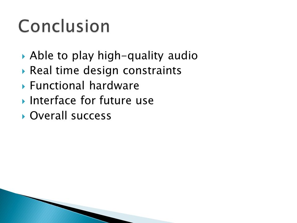  Able to play high-quality audio  Real time design constraints  Functional hardware  Interface for future use  Overall success