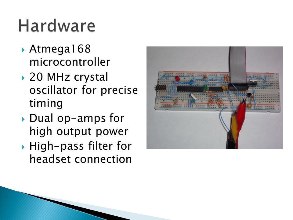  Atmega168 microcontroller  20 MHz crystal oscillator for precise timing  Dual op-amps for high output power  High-pass filter for headset connection