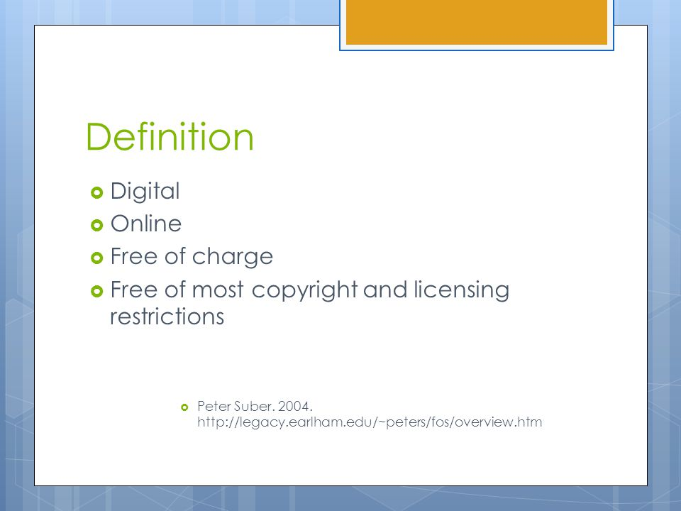 Definition  Digital  Online  Free of charge  Free of most copyright and licensing restrictions  Peter Suber.