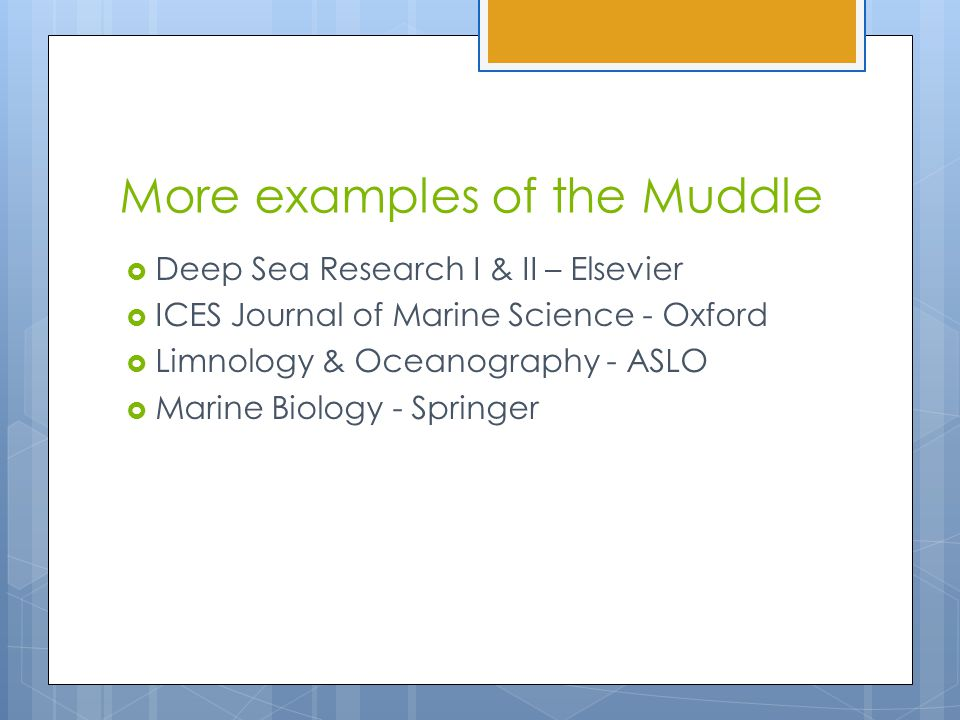 More examples of the Muddle  Deep Sea Research I & II – Elsevier  ICES Journal of Marine Science - Oxford  Limnology & Oceanography - ASLO  Marine Biology - Springer