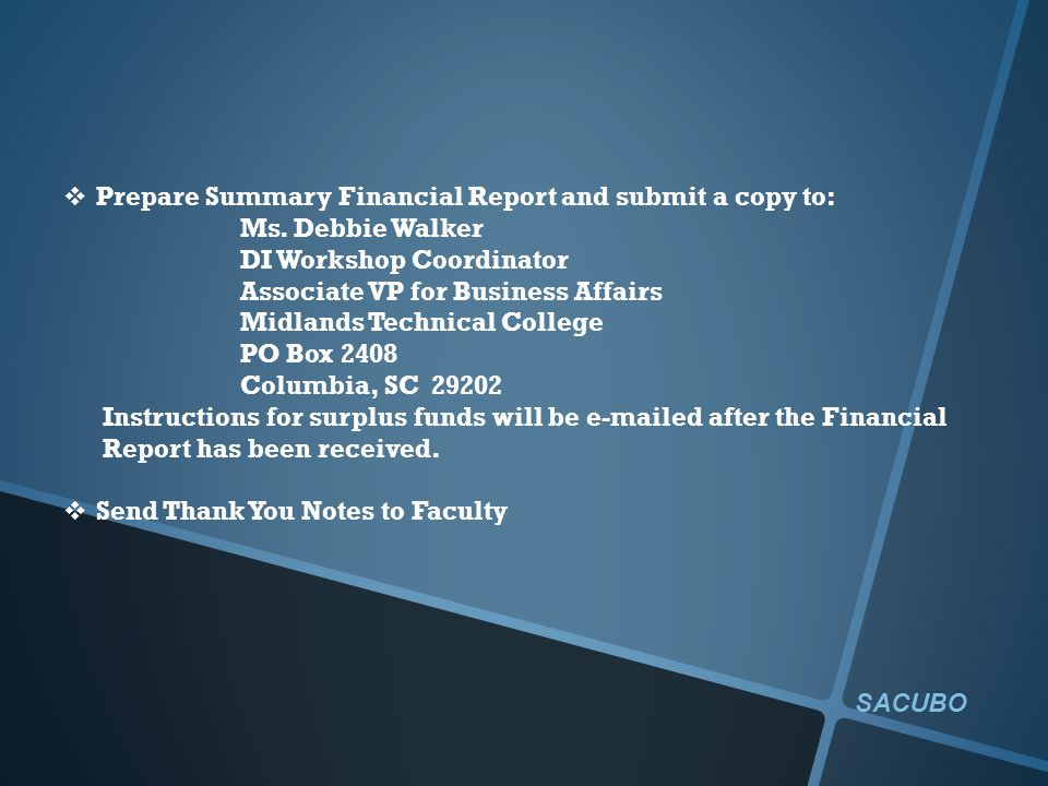  Prepare Summary Financial Report and submit a copy to: Ms. Debbie Walker DI Workshop Coordinator Associate VP for Business Affairs Midlands Technica